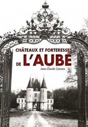 Châteaux et forteresses de l'Aube - alan sutton - 9782813809094 -