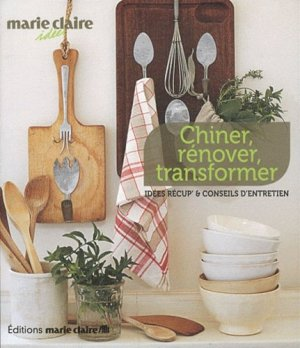 Chiner, rénover, transformer - marie claire - 9782848313009 -