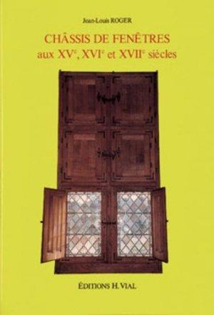 Châssis de fenêtres aux XVème, XVIème, XVIIème siècles - vial - 9782851010100 -