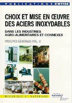 Choix et mise en oeuvre des aciers inoxydables dans les industrie agro-alimentaires et connexes Volume 1 Principes généraux - cetim - 9782854004076 -