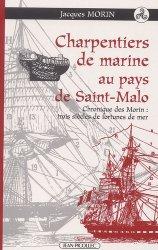 Charpentiers de marine au pays de Saint-Malo. Chroniques des Morin : trois siècles de fortune de mer - Picollec - 9782864771968 -