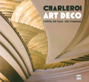 Charleroi Art Déco - L'hôtel de ville - archives d'architecture moderne - 9782871433194 -