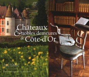 Châteaux et nobles demeures de Côte-d'Or - dominique guéniot - 9782878255034 -