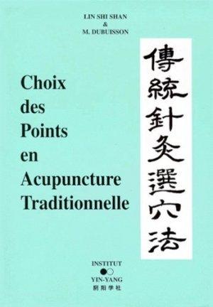 Choix des points en acupuncture traditionnelle - institut yin yang - 9782910589035