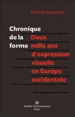 Chronique de la forme. Deux mille ans d'expression visuelle en Europe occidentale - Atelier Perrousseaux - 9782911220128 -