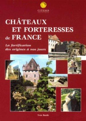 Châteaux et forteresses de France. La fortification des origines à nos jours - Citedis - 9782911920356 -
