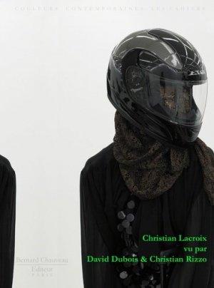 Christian Lacroix vu par David Dubois et Christian Rizzo - bernard chauveau - 9782915837353 -