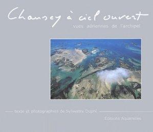 Chausey à ciel ouvert. Vues aériennes de l'archipel - Aquarelles - 9782950971937 -