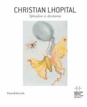 Christian Lhopital. Splendeur et désolation, Edition bilingue français-anglais - Silvana Editoriale - 9788836625802 -