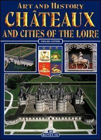 Chateaux and Cities of Loire - bonechi - 9788847618626 -