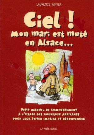 Ciel ! Mon mari est muté en Alsace... Petit manuel de comportement à l'usage des nouveaux arrivants pour leur éviter impairs et déconvenues - La Nuée bleue - 9782716505123 -