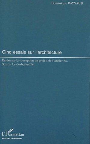 Cinq essais sur l'architecture. Etudes sur la conception de projets de l'Atelier Zô, Scarpa, Le Corbusier, Pei - l'harmattan - 9782747526241 -