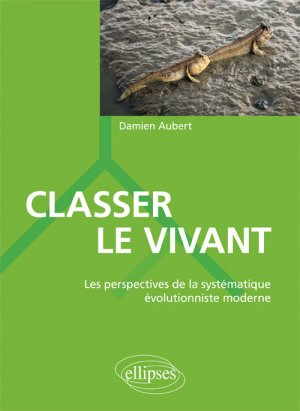 Classer le vivant les perspectives de la systematique evolutionniste moderne-ellipses-9782340017733