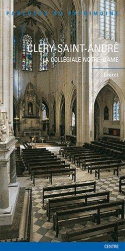 Cléry-Saint-André. La collégiale Notre-Dame - Lieux Dits - 9782362191015 -