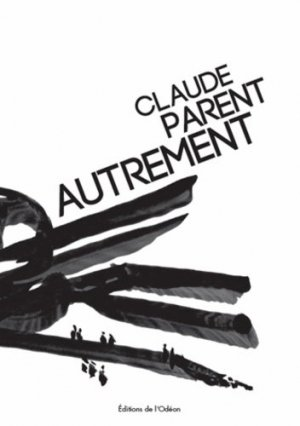 Claude Parent autrement - de l'odeon - 9782952027960 -
