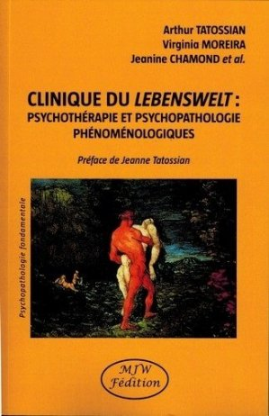 Clinique du Lebenswelt : psychothérapie et psychopathologie phénoménologiques - mjw  - 9791090590540 -