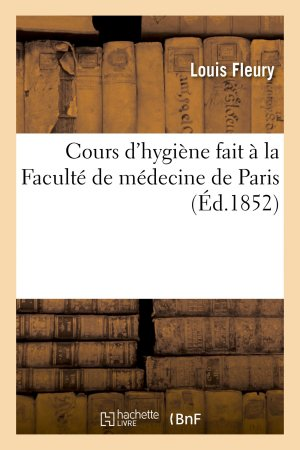 Cours d'hygiène fait à la Faculté de médecine de Paris - hachette livre / bnf - 9782013749923