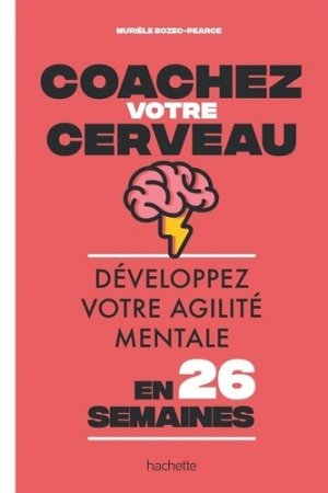 Coachez votre cerveau. Développez votre agilité mentale en 26 semaines - Hachette - 9782019454449 -