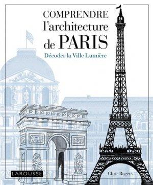 Comprendre l'architecture de Paris. Décoder la Ville Lumière - Larousse - 9782035899422 -