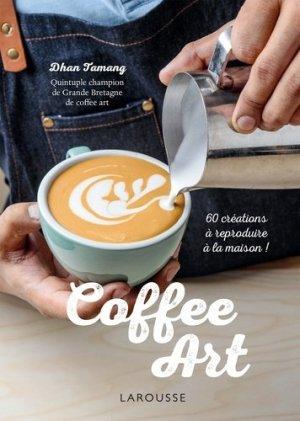 Coffee Art. Décors créatifs pour barista amateurs - Larousse - 9782035948267 -