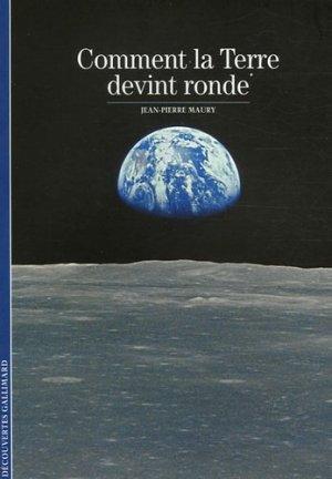 Comment la Terre devint ronde ? - gallimard editions - 9782070318919 -