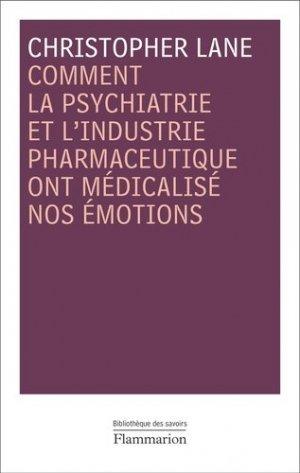 Comment la psychiatrie et l'industrie pharmaceutique ont médicalisé nos émotions - flammarion - 9782081212336 -