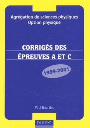 Corrigés des épreuves A et C 1999 - 2001 Agrégation de sciences physiques Option physique - dunod - 9782100067558 -