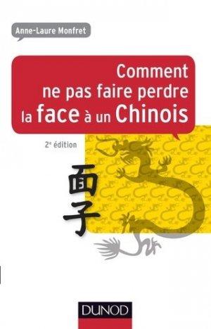 Comment ne pas faire perdre la face à un Chinois. 2e édition - Dunod - 9782100724949 -
