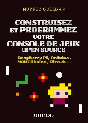 Construisez et programmez votre console de jeux open source - dunod - 9782100804450 -