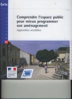 Comprendre l'espace public pour mieux programmer son aménagement - certu - 9782110962515 -