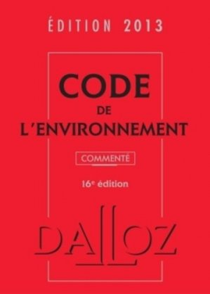 Code de l'environnement 2013 commenté. 16e édition. Avec 1 CD-ROM - dalloz - 9782247120932 -