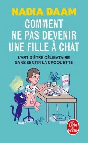 Comment ne pas devenir une fille à chat. L'Art d'être célibataire sans sentir la croquette - le livre de poche - lgf librairie generale francaise - 9782253188438 -