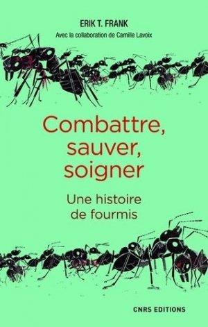 Combattre, sauver, soigner - Une histoire de fourmis - cnrs - 9782271125132 -