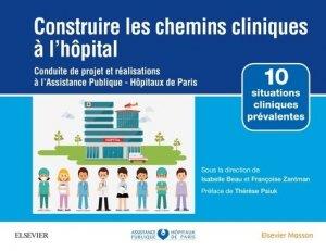 Construire les chemins cliniques à l'hôpital - elsevier / masson - 9782294760815 -