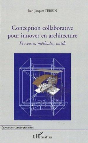 Conception collaborative pour innover en architecture. Processus, méthodes, outils - l'harmattan - 9782296075344 -