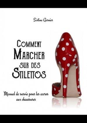 Comment marcher sur des stilettos. Manuel de survie pour les accros aux chaussures - Books on Demand Editions - 9782322138104 -