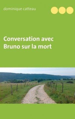 Conversation avec Bruno sur la mort - Books on Demand Editions - 9782322185191 - https://fr.calameo.com/read/005370624e5ffd8627086