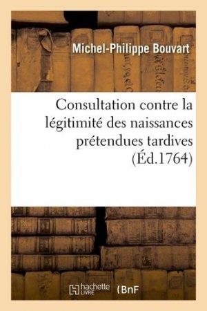 Consultation contre la légitimité des naissances prétendues tardives - hachette/bnf - 9782329413563 -