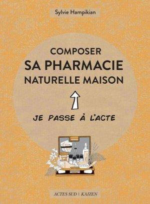Composer sa pharmacie naturelle maison - actes sud - 9782330101480 -