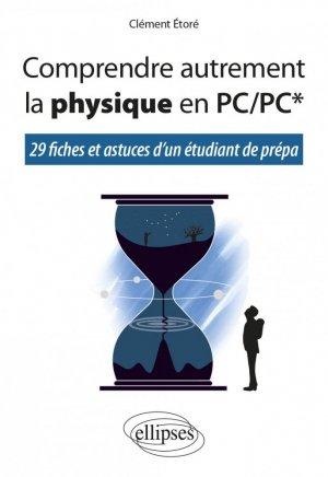 Comprendre autrement la physique en PC/PC* - 29 fiches et astuces d'un étudiant de prépa - Ellipses - 9782340047440 -