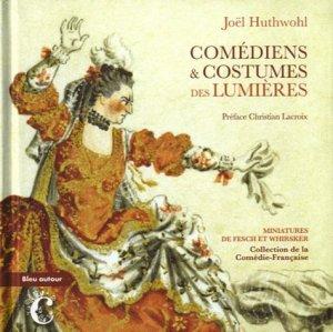 Comédiens & Costumes des Lumières. Miniatures de Fesch et Whirsker, collection Comédie-Française - Bleu autour - 9782358480307 -