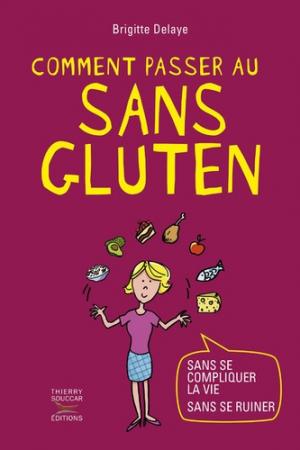 Comment passer au sans gluten - thierry souccar - 9782365492331 -