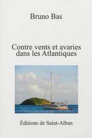 Contre vents et avaries dans les Atlantiques - de saint alban - 9782365570022 -