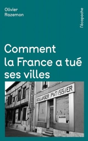Comment la France a tué ses villes - Rue de l'échiquier - 9782374251875 -