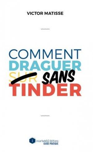 Comment draguer sans Tinder - Incartade(s) éditions - 9782376100423 -