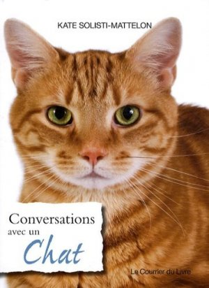 Conversations avec un chat. Un répertoire original de sagesse féline - Le Courrier du Livre - 9782702907221 -
