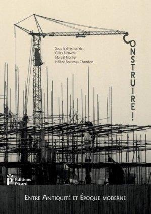 Construire ! Entre Antiquité et époque contemporaine - picard - 9782708410480 -