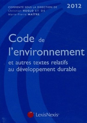 Code de l'environnement et autres textes relatifs au développement durable 2012. 6e édition - Lexis Nexis/Litec - 9782711016365 -