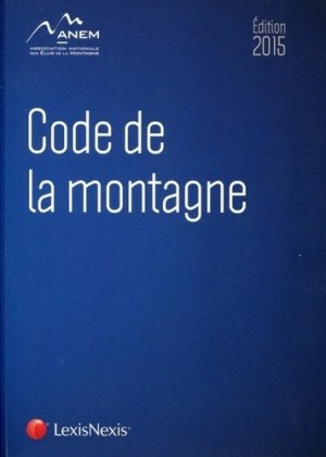 Code de la montagne. Edition 2015 - Lexis Nexis/Litec - 9782711019052 -