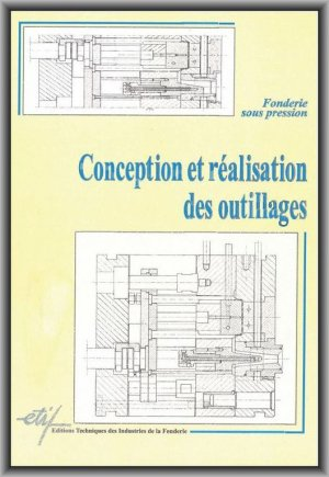 Conception et réalisation des outillages. Fonderie sous pression - etif - 9782711901814 -